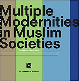 Multiple Modernities in Muslim Societies Tangible Elements and Abstract Perspectives