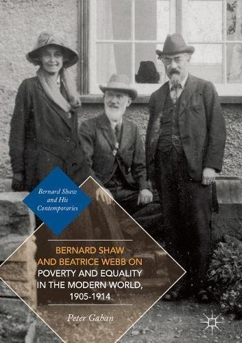Bernard Shaw and Beatrice Webb on Poverty and Equality in the Modern World, 1905-1914 (Bernard Shaw and His Contemporaries)