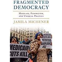 Fragmented Democracy: Medicaid, Federalism, and Unequal Politics