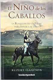El niño de los caballos: La búsqueda de un padre para sanar a su hijo: 296 (Books4pocket crec. y salud)