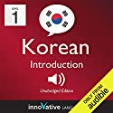 Learn Korean - Level 1: Introduction to Korean - Volume 1: Lessons 1-25: Introduction to Korean #1 Hörbuch von Innovative Language Learning Gesprochen von: KoreanClass101.com