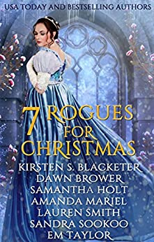 Seven Rogues for Christmas: A Historical Romance Holiday Collection by [Brower, Dawn, Blacketer, Kirsten S., Holt, Samantha, Mariel, Amanda, Smith, Lauren, Sookoo, Sandra, Taylor, Em]