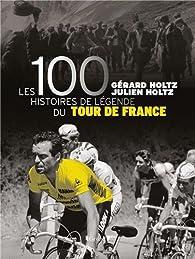 Les 100 histoires de légende du Tour de France par Gérard Holtz