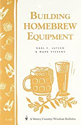 Building Homebrew Equipment: Storey's Country Wisdom Bulletin A-186 (Storey Country Wisdom Bulletin)