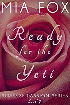 Ready for the Yeti (Surprise Passion Series Book 1) by [Fox, Mia]
