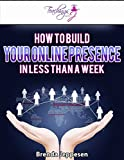 How to Build Your Online Presence in Less than a Week
