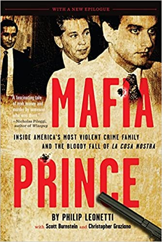 Mafia prince inside americas most violent crime family and the mafia prince inside americas most violent crime family and the bloody fall of la cosa nostra phil leonetti scott burnstein christopher graziano fandeluxe Images