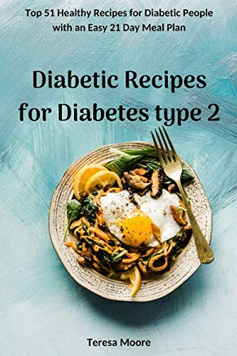 Diabetic Recipes for Diabetes type 2:  Top 51 Healthy Recipes for Diabetic People with an Easy 21 Day Meal Plan (Delicious Recipes)