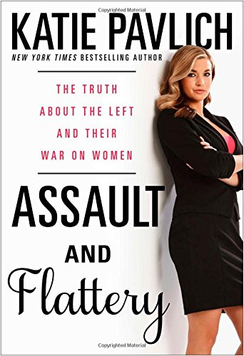 Assault and Flattery: The Truth About the Left and Their War on Women (History On Abortion In The United States)