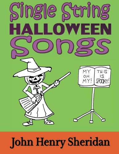 Single String Halloween Songs: A Dozen Spooky & Spine-Tingling Songs Written Especially for the Beginner Guitarist Using Single String -