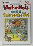 img - for What-a-mess and a Trip to the Vet book / textbook / text book