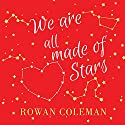 We Are All Made of Stars: A Novel Audiobook by Rowan Coleman Narrated by Ben Allen, Avita Jay