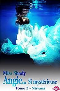 Angie... si mystérieuse - Tome 3 par Miss Shady