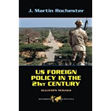 US Foreign Policy in the Twenty-First Century: Gulliver's Travails (Dilemmas in World Politics) by J. Martin Rochester (2007-12-21)