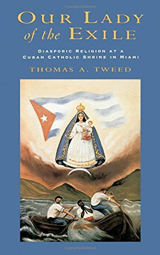 Our Lady of the Exile: Diasporic Religion at a Cuban Catholic Shrine in Miami (Religion in America) by Thomas A. Tweed - Tweed Shopping
