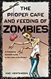 The Proper Care and Feeding of Zombies: A Completely Scientific Guide to the Lives of the Undead