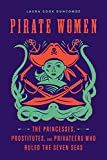 : Pirate Women: The Princesses, Prostitutes, and Privateers Who Ruled the Seven Seas