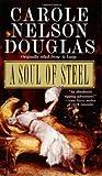 A Soul of Steel, Carole Nelson Douglas, 0765347903