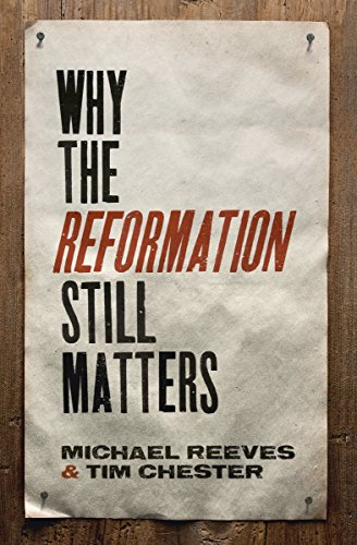 (Why the Reformation Still Matters)