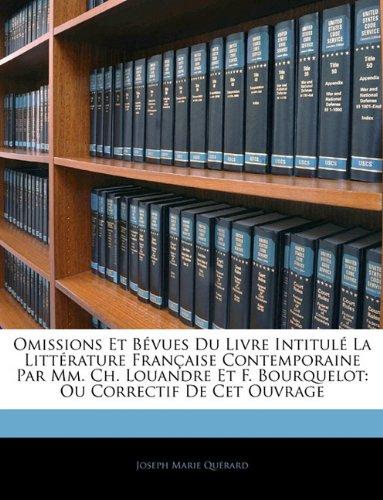 Omissions Et Bévues Du Livre Intitulé La Littérature Française Contemporaine Par Mm. Ch. Louandre Et F. Bourquelot: Ou Correctif De Cet Ouvrage (French Edition) pdf