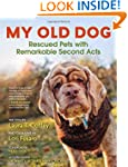 My Old Dog: Rescued Pets with Remarka...