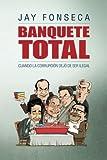 Banquete Total: Cuando la corrupción dejó de ser ilegal (Spanish Edition)