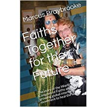 Faiths Together for the Future: The story of the World Congress of Faiths and the growing global interfaith movement to heal the world