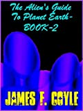 THE ALIEN'S GUIDE TO PLANET EARTH-BOOK-2