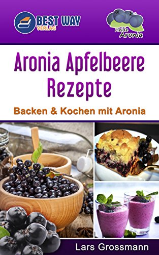Amazon Com Aronia Apfelbeere Rezepte Backen Kochen Mit Aronia
