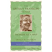 The Ursula Franklin Reader: Pacifism as a Map