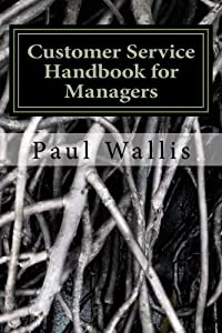Customer Service Handbook for Managers by Paul Wallis (2012-07-01)