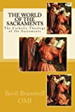 The World of the Sacraments: The Catholic Theology of the Sacraments