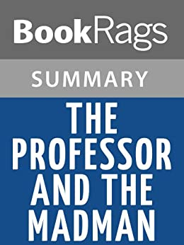 an analysis of the professor and the madman by simon winchester Simon winchester, the author of the professor and the madman and other best-selling works of popular history, came out with his last book in the fall, around the time the house fell to the gop and.