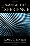 The Ambiguities of Experience, James G. March, 0801448778