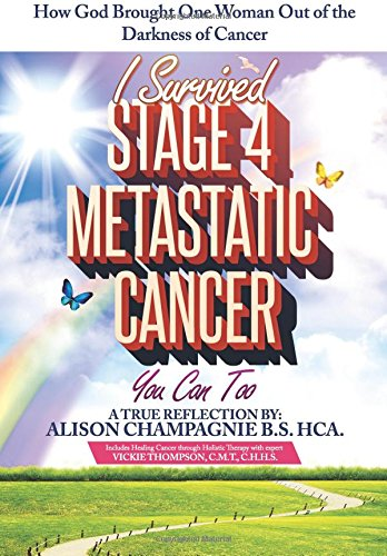 Download I Survived Stage 4 Metastatic Cancer; You Can Too: How God Brought One Woman Out of the Darkness of Cancer PDF