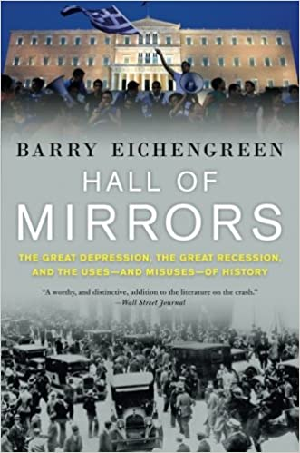 hall of mirrors the great depression the great recession and  hall of mirrors the great depression the great recession and the uses and misuses of history reprint edition
