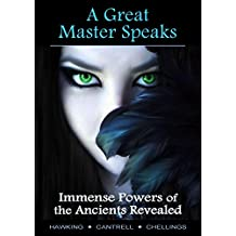 A Great Master Speaks, Immense Powers of the Ancients Revealed: The True Secrets of Esoteric Knowledge