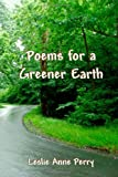 Poems for a Greener Earth, Leslie Perry, 149604424X