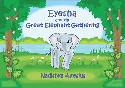 EYESHA AND THE GREAT ELEPHANT GATHERING: Animal Adventure with Fun Facts about Sri Lankan Elephants (Suitable for age 6 - 9)