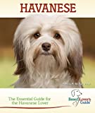 Havanese: The Essential Guide for the Havanese Lover (Breed Lover's Guides)