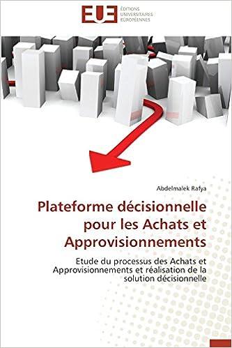 Lire un Plateforme décisionnelle pour les Achats et Approvisionnements: Etude du processus des Achats et Approvisionnements et réalisation de la solution décisionnelle epub pdf
