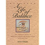 Ayurveda: A Life of Balance - The Complete Guide to Ayurvedic Nutrition & Body Types with Recipes