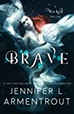 Brave (A Wicked Trilogy) (Volume 3)