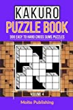 Kakuro Puzzle Book: 300 Easy to Hard Cross Sums Puzzles Volume IV (Volume 4)