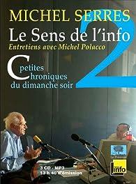 Le Sens de l'Info 2 (3CD Audio) - Petites chroniques du dimanche soir - Septembre 2007 décembre 2010 par Michel Serres