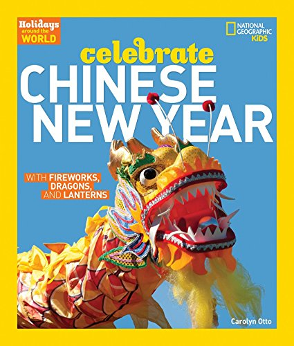 Holidays Around the World: Celebrate Chinese New Year: With Fireworks, Dragons, and Lanterns (Coming Of Age Traditions Around The World)