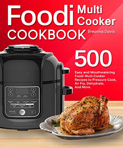 Foodi Multi-Cooker Cookbook: 500 Easy and Mouthwatering Foodi Multi-Cooker Recipes to Pressure Cook, Air Fry, Dehydrate, And More (With Complete Beginner's Guide) ()