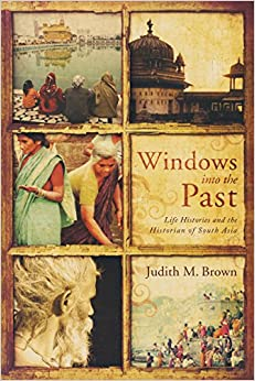 Windows into the Past: Life Histories and the Historian of South Asia (ND Critical Problems in History)
