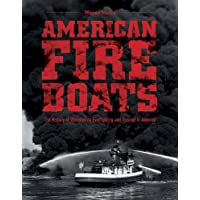 American Fireboats: The History of Waterborne Firefighting and