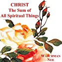 Christ the Sum of All Spiritual Things Audiobook by Watchman Nee Narrated by Josh Miller